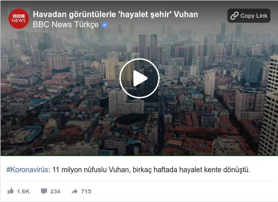 BBC News Türkçe tarafından yapılan Facebook paylaşımı: #Koronavirüs  11 milyon nüfuslu Vuhan, birkaç haftada hayalet kente dönüştü.