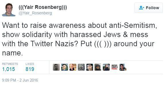 """""""Want to raise awareness about anti-Semitism, show solidarity with harassed Jews & mess with the Twitter Nazis? Put ((( ))) around your name."""