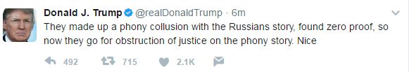 """Donald Trump tweet: """"They made up a phony collusion with the Russians story, found zero proof, so now they go for obstruction of justice on the phony story. Nice"""""""