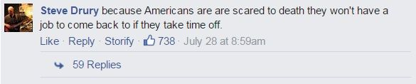 because Americans are scared to death they won't have a job to come back to if they take time off.