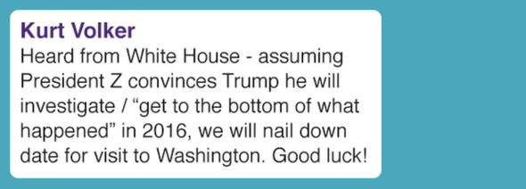 """Heard from White House - assuming President Z convinces Trump he will investigate / """"get to the bottom of what happened"""" in 2016, we will nail down date for visit to Washington. Good luck!"""
