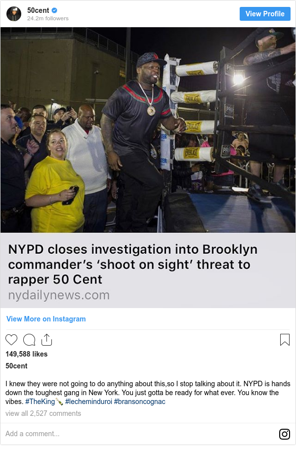 Instagram post by 50cent: I knew they were not going to do anything about this,so I stop talking about it. NYPD is hands down the toughest gang in New York. You just gotta be ready for what ever. You know the vibes. #TheKing🍾 #lecheminduroi #bransoncognac