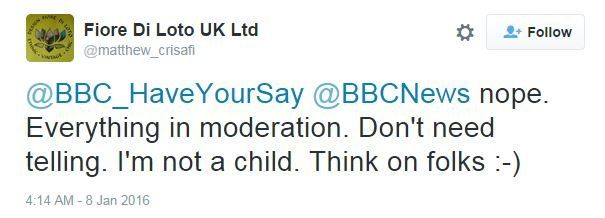 @BBC_HaveYourSay @BBCNews nope. Everything in moderation. Don't need telling. I'm not a child. Think on folks :-)