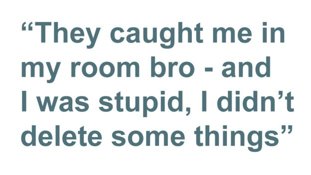 Quotebox: They caught me in my room bro - and I was stupid, I didn't delete some things