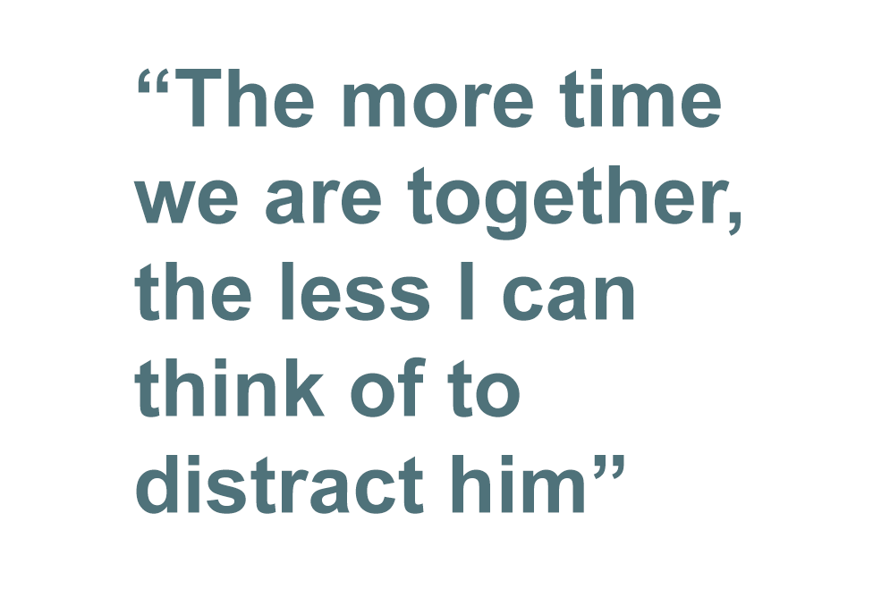 Quote pic reading: The more time we are together, the less I can think of to distract him.