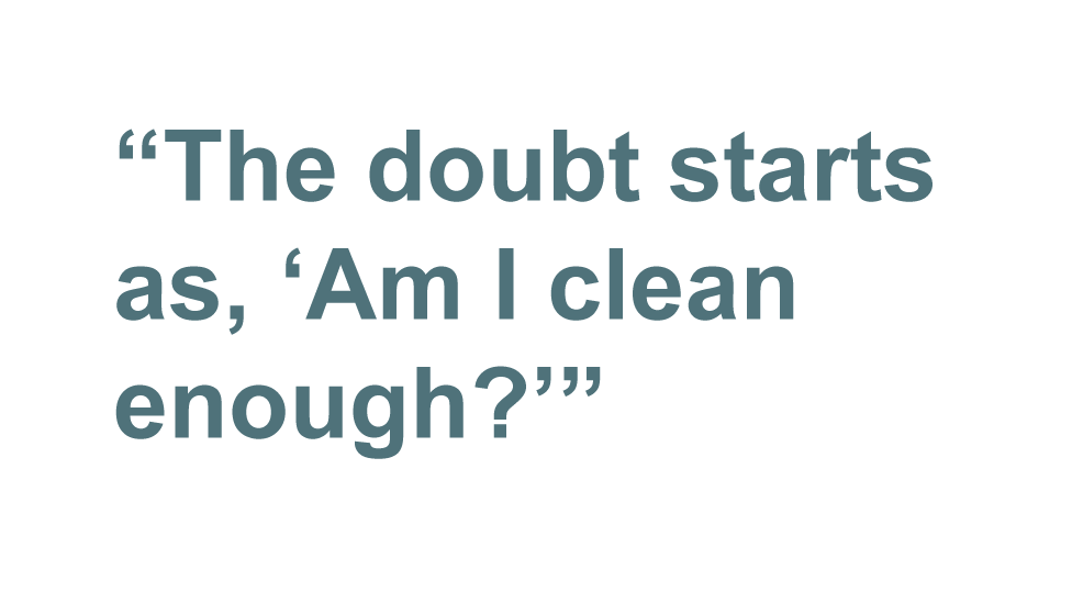"Quote: As I know all too well, the doubt starts as, ""Am I clean enough?"""