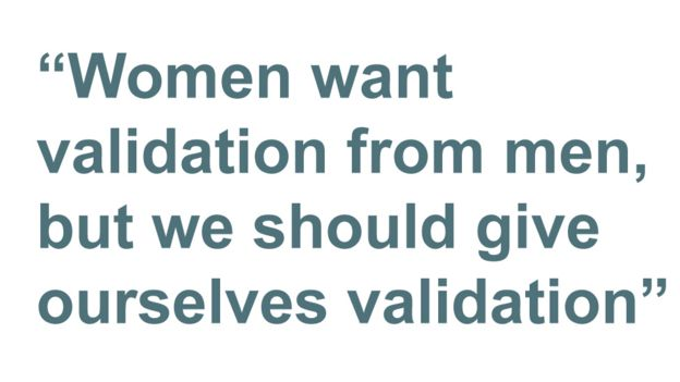 Quotebox: Women want validation from men, but we should give ourselves validation