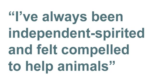 I've always been independent-spirited and felt compelled to help animals
