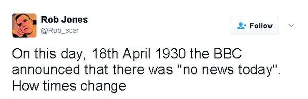 "Tweet reads: On this day, 18th April 1930 the BBC announced that there was ""no news today"". How times change"