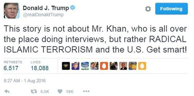 """Republican presidential nominee Donald Trump tweets: """"This story is not about Mr Khan, who is all over the place doing interviews, but rather RADICAL ISLAMIC TERRORISM and the U.S. Get smart!"""""""