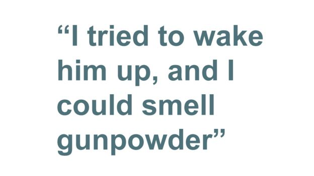 Quotebox: I tried to wake him up, and I could smell gunpowder