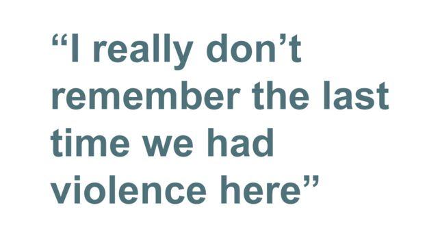Quotebox: Realmente no recuerdo la última vez que tuvimos violencia aquí.