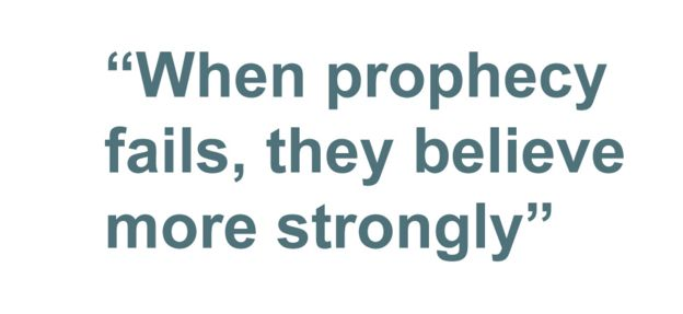 Quotebox: When prophecy fails, they believe more strongly