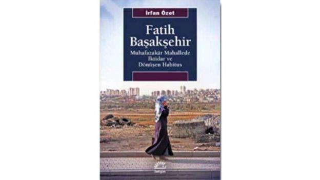 Fatih Başakşehir Muhafazakar Mahallede İktidar ve Dönüşen Habitus