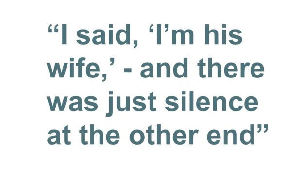 "Quotebox: ""I said, 'I'm his wife,' - and there was literally just silence at the other end"""