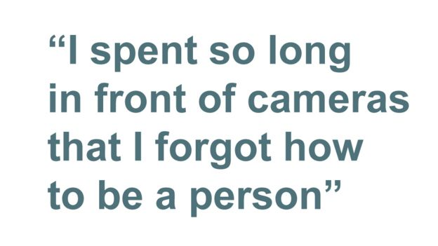 Quotebox: I spent so long in front of cameras that I forgot how to be a person