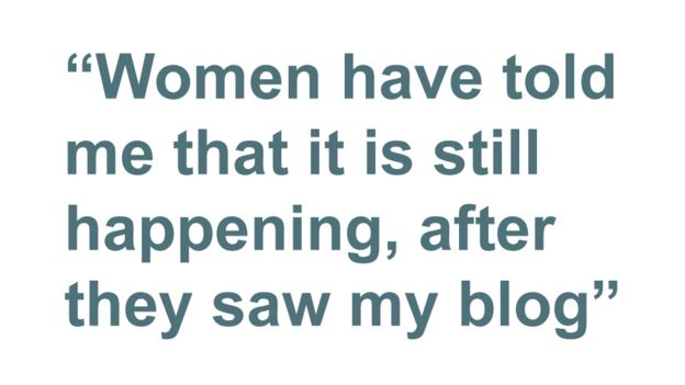 Quotebox: Women have told me that it is still happening, after they saw my blog