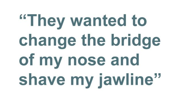 Quotebox: they wanted to change the bridge of my nose and shave my jawline