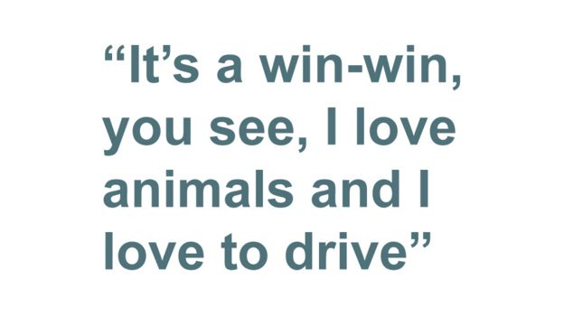 It's a win-win, you see, I love animals and I love to drive