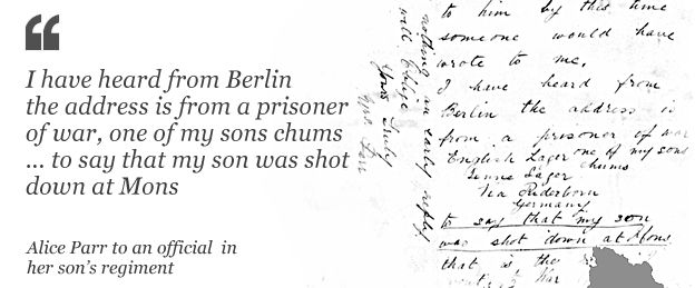 "Letter from Alice Parr to the ""...someone would have wrote to me. I have heard from Berlin the address is from a prisoner of war, one of my sons chums, to say that my son was shot down at Mons that is the [illegible] went to war..."""