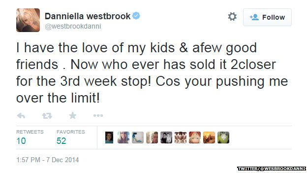 "Tweet from Danniella Westbrook reading: ""I have the love of my kids & a few good friends. Now who ever has sold it 2 closer for the 3rd week stop! Cos your pushing me over the limit!"""