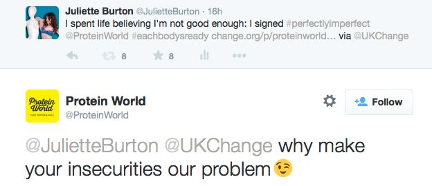 """Twitter screenshot. Juliette Burton says: """"I spent life believing I'm not good enough: I signed #perfectlyimperfect"""" next her petition link. Protein World responds: """"Why make your insecurities our problem (winky face)"""""""