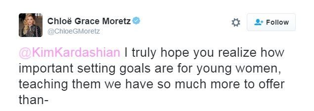 Chloe Moretz: @KimKardashian I truly hope you realize how important setting goals are for young women, teaching them we have so much more to offer than-