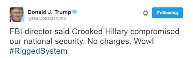 Donald Trump tweets: FBI director said Crooked Hillary compromised our national security. No charges. Wow! #RiggedSystem