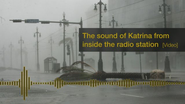 Listen to Hurricane Katrina as it hit the WWL radio station in New Orleans