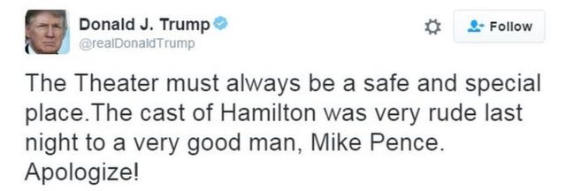 """A tweet from Donald Trump saying: """"""""The theater must always be a safe and special place. The cast of Hamilton was very rude last night to a very good man, Mike Pence. Apologize!"""""""