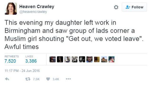 """""""Nesta noite minha filha saiu do trabalho em Birmingham e viu um grupo de jovens encurralarem uma garota muçulmana gritanto 'Vá embora, nós votamos pela saída'. Tempos horríveis"""""""