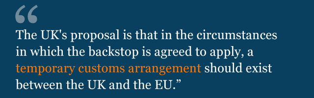 Text saying: The UK's proposal is that in the circumstances in which the backstop is agreed to apply, a temporary customs arrangement should exist between the UK and the EU.