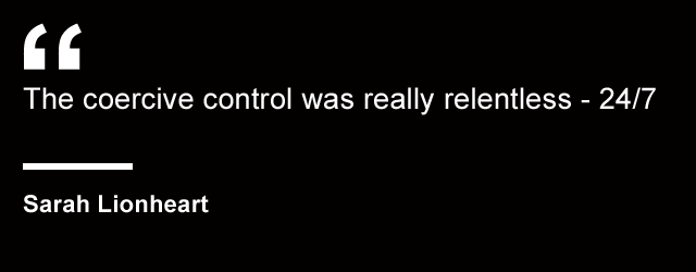 """""""For me, the coercive control was really relentless - 24/7"""" - Sarah Lionheart"""