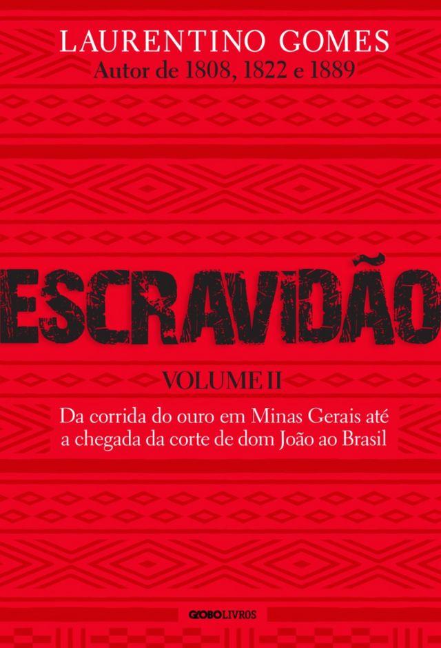 Capa do livro Escravidão - Da corrida do ouro em Minas Gerais até a chegada da corte de Dom João ao Brasil