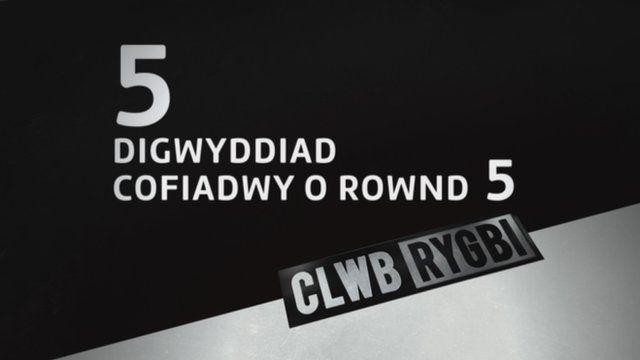 Pro12: Digwyddiadau cofiadwy rownd 5