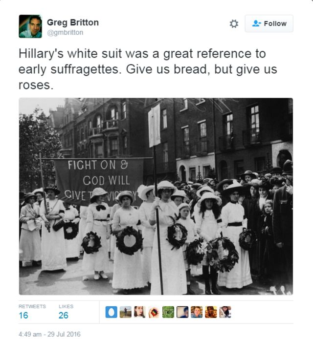 Tweet saying Hillary's white suit was a great reference to early suffragettes. Give us bread, but give us roses.