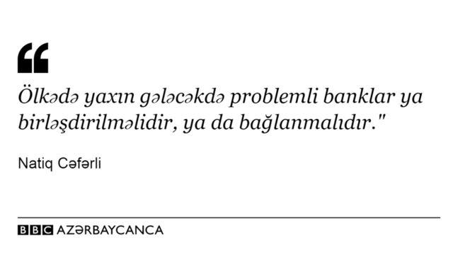 """""""Ölkədə yaxın gələcəkdə problemli banklar ya birləşdirilməlidir, ya da bağlanmalıdır""""- sitat"""