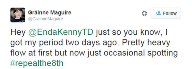 """Tweet by Grainne Maguire: """"Hey @EndaKennyTD just so you know, I got my period two days ago. Pretty heavy flow at first but now just occasional spotting #repealthe8th"""""""