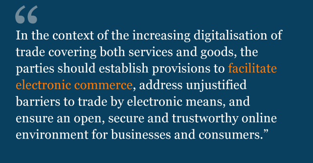 Text from political declaration saying: In the context of the increasing digitalisation of trade covering both services and goods, the parties should establish provisions to facilitate electronic commerce, address unjustified barriers to trade by electronic means, and ensure an open, secure and trustworthy online environment for businesses and consumers.