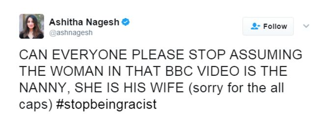 "Tweet from Ashitha Nagesh: ""CAN EVERYONE PLEASE STOP ASSUMING THE WOMAN IN THAT BBC VIDEO IS THE NANNY, SHE IS HIS WIFE (sorry for the all caps) #stopbeingracist"
