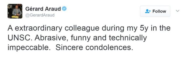 """A tweet from Gerard Araud saying: """"A extraordinary colleague during my 5y in the UNSC. Abrasive, funny and technically impeccable. Sincere condolences."""""""