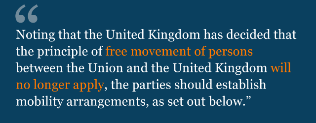 Text from political declaration saying: Noting that the United Kingdom has decided that the principle of free movement of persons between the Union and the United Kingdom will no longer apply, the parties should establish mobility arrangements, as set out below.