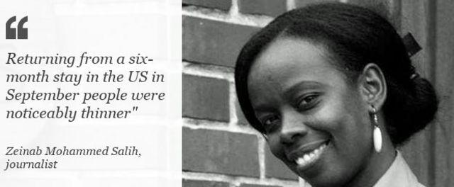 Kebanyakan orang terlihat lebih kurus, setelah saya kembali ke Sudan pasca enam bulan tinggal di Amerika Serikat, kata wartawan Zeinab.