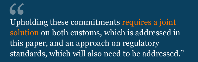Text saying: Upholding these commitments requires a joint solution on both customs, which is addressed in this paper, and an approach on regulatory standards, which will also need to be addressed.
