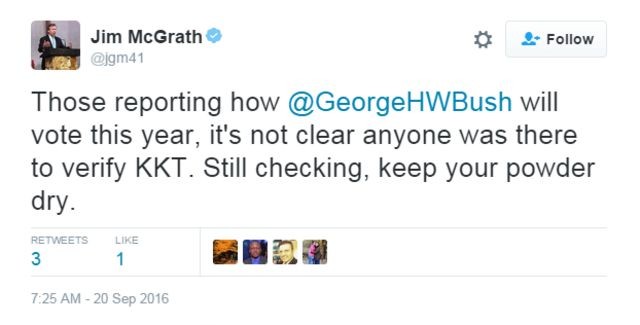 """Tweet from @jgm41: """"Those reporting how @GeorgeHWBush will vote this year, it's not clear anyone was there to verify KKT. Still checking, keep your powder dry."""""""