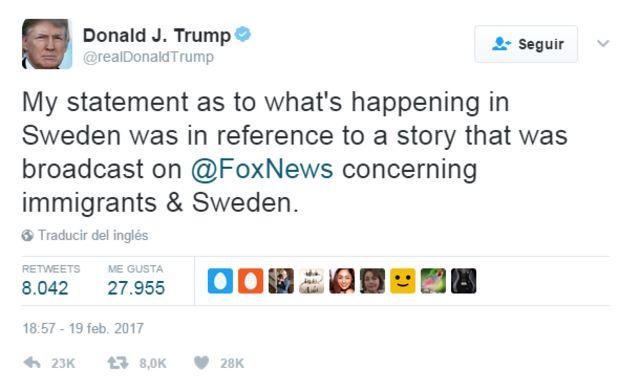 """""""Mi declaración sobre lo que está sucediendo en Suecia fue en referencia a una historia que fue transmitida en @FoxNews sobre inmigrantes y Suecia"""", escribió el presidente en Twitter."""