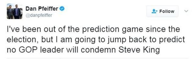 """Twitter user Dan Pfeiffer writes: """"I am going to jump back and predict no GOP leader will condemn Steve King."""""""