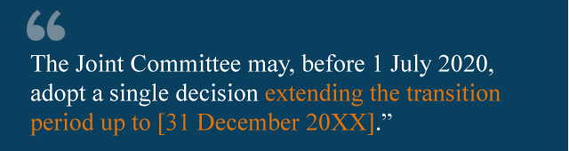 Notwithstanding Article 126, the Joint Committee may, before 1 July 2020, adopt a single decision extending the transition period up to [31 December 20XX].