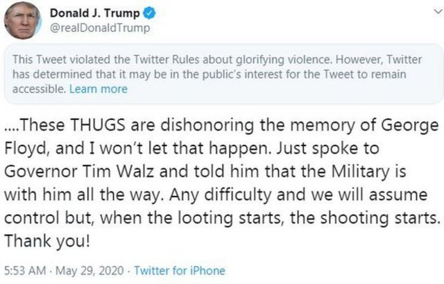 "Tweet by Donald Trump saying: ""These THUGS are dishonoring the memory of George Floyd, and I won't let that happen. Just spoke to Governor Tim Walz and told him that the Military is with him all the way. Any difficulty and we will assume control but, when the looting starts, the shooting starts."""