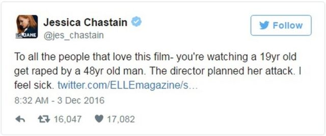 "Jessica Chastain: ""To all the people that love this film- you're watching a 19yr old get raped by a 48yr old man. The director planned her attack. I feel sick."""